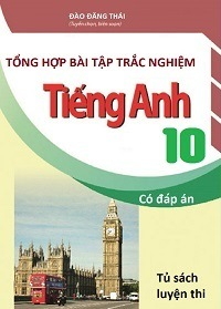 Tổng hợp bài tập trắc nghiệm tiếng Anh 10 - Có đáp án - Đào Đăng Thái