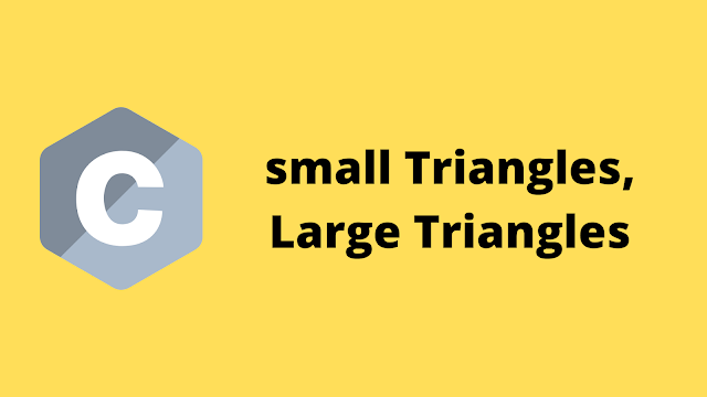 HackerRank Small Triangles, Large Trangles solution in c programming