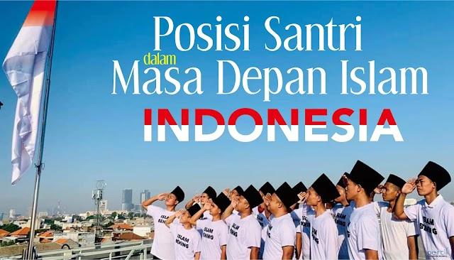 Posisi Santri dalam Masa Depan Islam Indonesia
