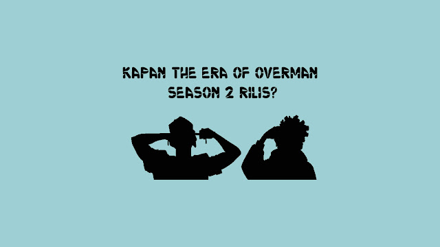 Kapan The Era of Overman Season 2 Rilis?