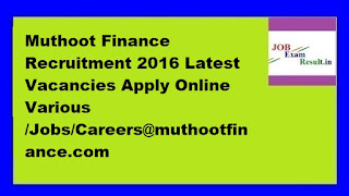 Muthoot Finance Recruitment 2016 Latest Vacancies Apply Online Various /Jobs/Careers@muthootfinance.com