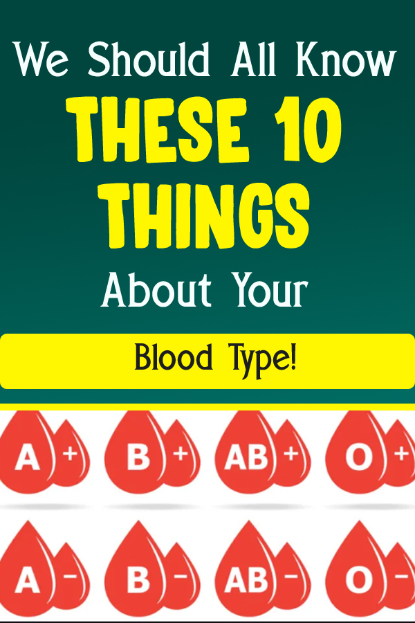We Should All Know These 10 Things About Your Blood Type!