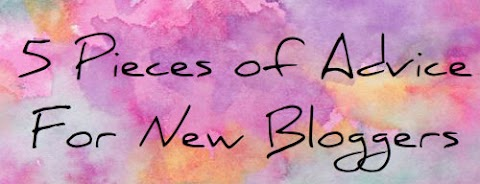 5 Pieces of Advice for New Bloggers!