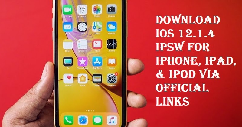 Download iOS 12 1 4 IPSW for iPhone, iPad, & iPod via Official Links