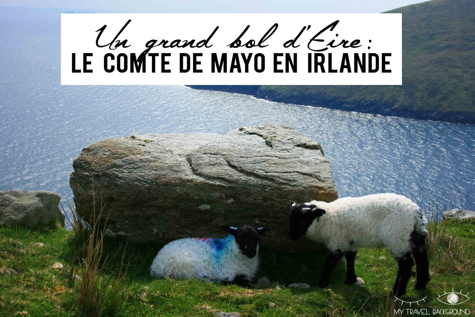 My Travel Background : un grand bol d'Eire dans le comté de Mayo en Irlande
