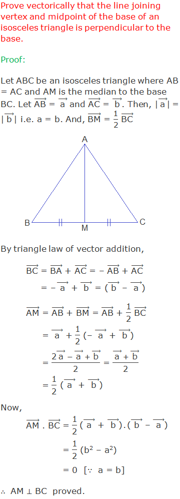 """Prove by vector method that the line joining vertex and midpoint of the base of an isosceles triangle is perpendicular to the base. Proof: Let ABC be an isosceles triangle where AB = AC and AM is the median to the base BC. Let (""""AB"""" ) ⃗ = ( """"a""""  ) ⃗ and (""""AC"""" ) ⃗ = ( """"b""""  ) ⃗. Then, 