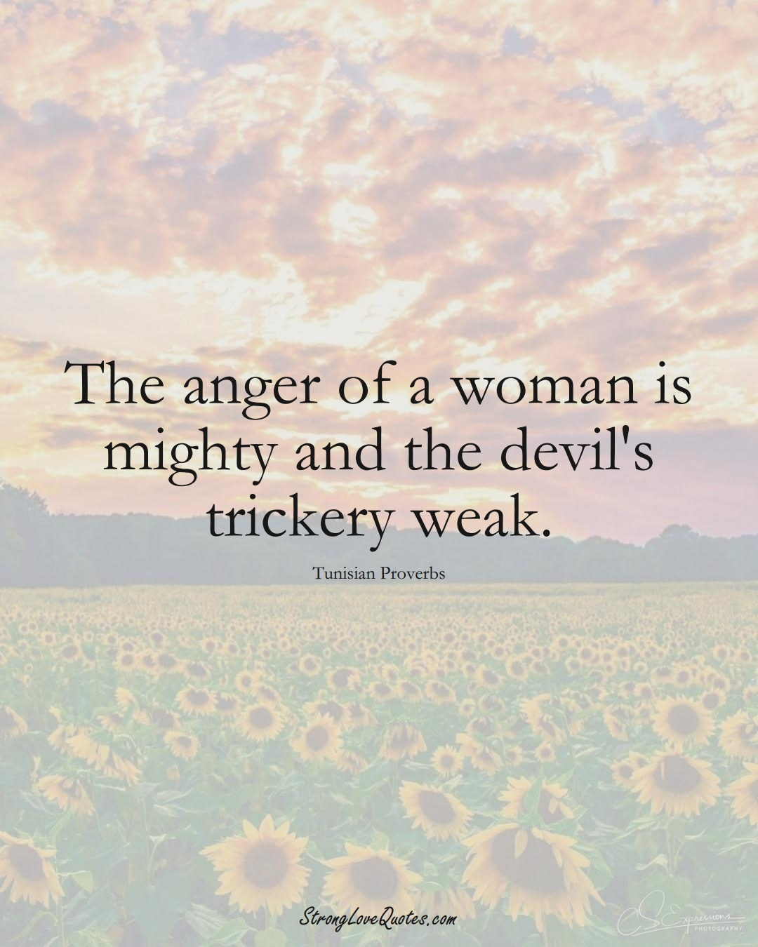 The anger of a woman is mighty and the devil's trickery weak. (Tunisian Sayings);  #AfricanSayings