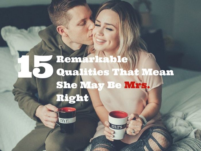 15 Remarkable Qualities That Mean She May Be Mrs. Right