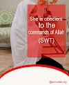 She is obedient to the commands of Allah (SWT)
