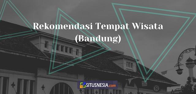 Rekomendasi Tempat Wisata di Bandung saat Pandemi