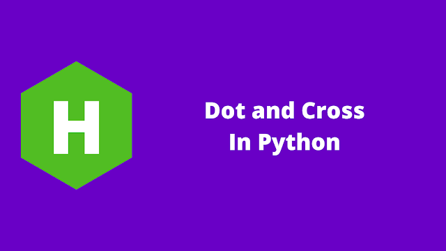 HackerRank Dot and Cross in python problem solution