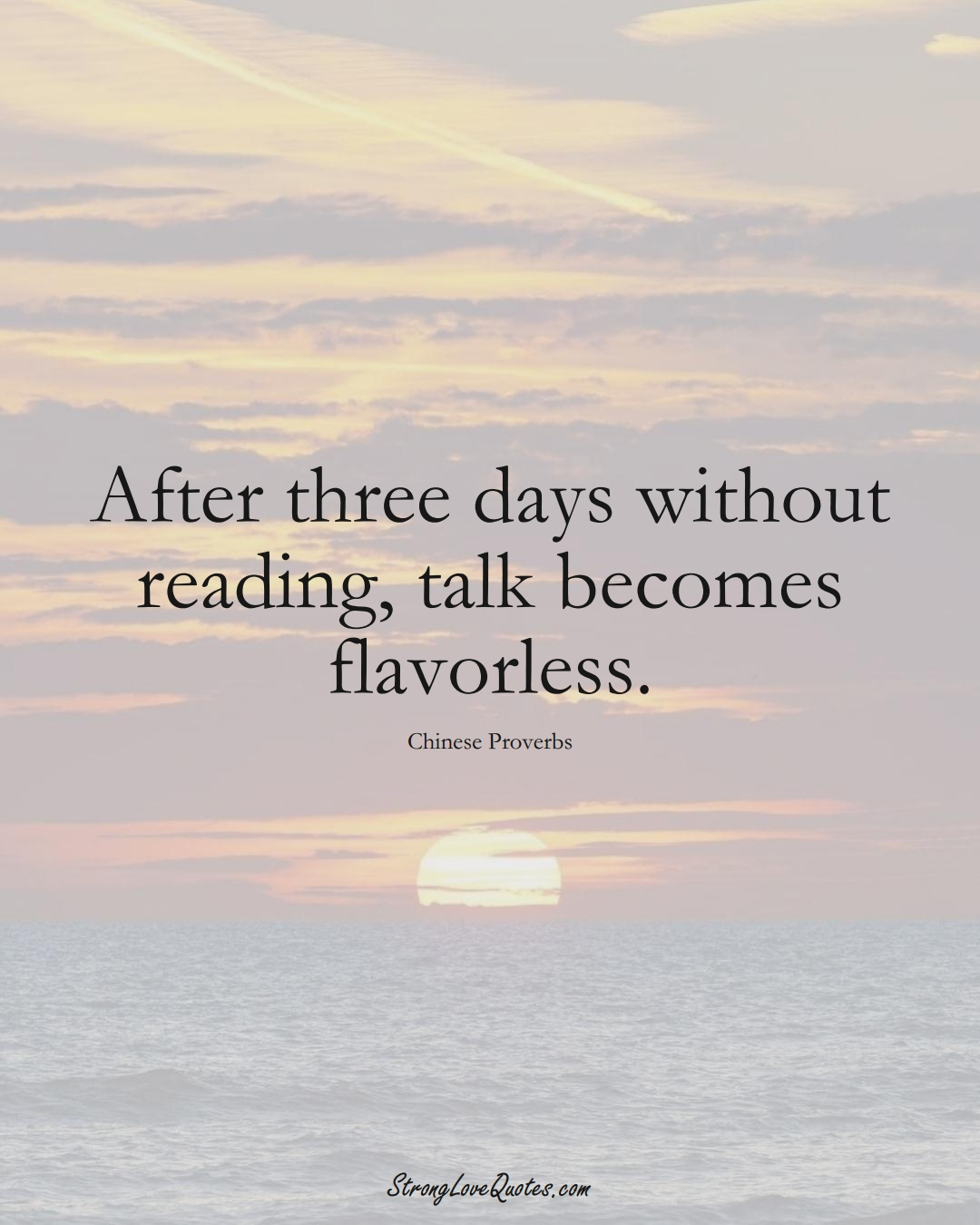 After three days without reading, talk becomes flavorless. (Chinese Sayings);  #AsianSayings