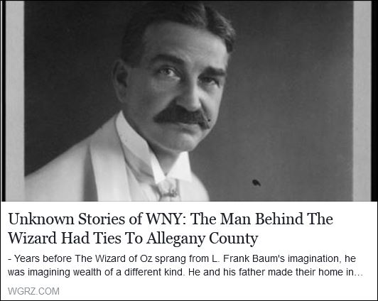 http://www.wgrz.com/news/local/unknown-stories/unknown-stories-of-wny-the-man-behind-the-wizard-had-ties-to-allegany-county/439739223
