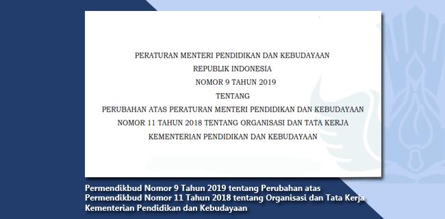 Permendikbud Nomor 9 Tahun 2019 tentang Perubahan atas Permendikbud Nomor 11 Tahun 2018 tentang Organisasi dan Tata Kerja Kementerian Pendidikan dan Kebudayaan