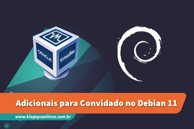 Instalando os Adicionais para Convidado do VirtualBox no Debian 11 Bullseye