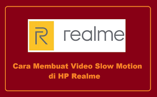 Cara Mudah Membuat Video Slow Motion di HP Realme
