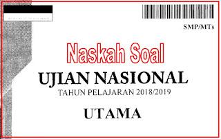 NASKAH SOAL UJIAN NASIONAL (UNBK/ UNKP) SMP/MTs TAHUN 2019