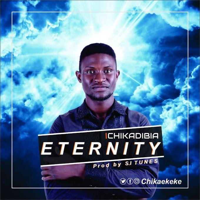 Chika Dibia – Eternity | Mp3 Download