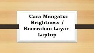 Cara Mengatur Brightness / Kecerahan Layar Laptop Windows 7 dan 8