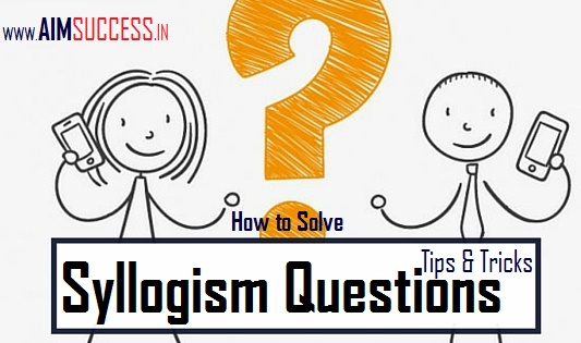 How To Solve Syllogism Questions Tips Tricks Online Preparation