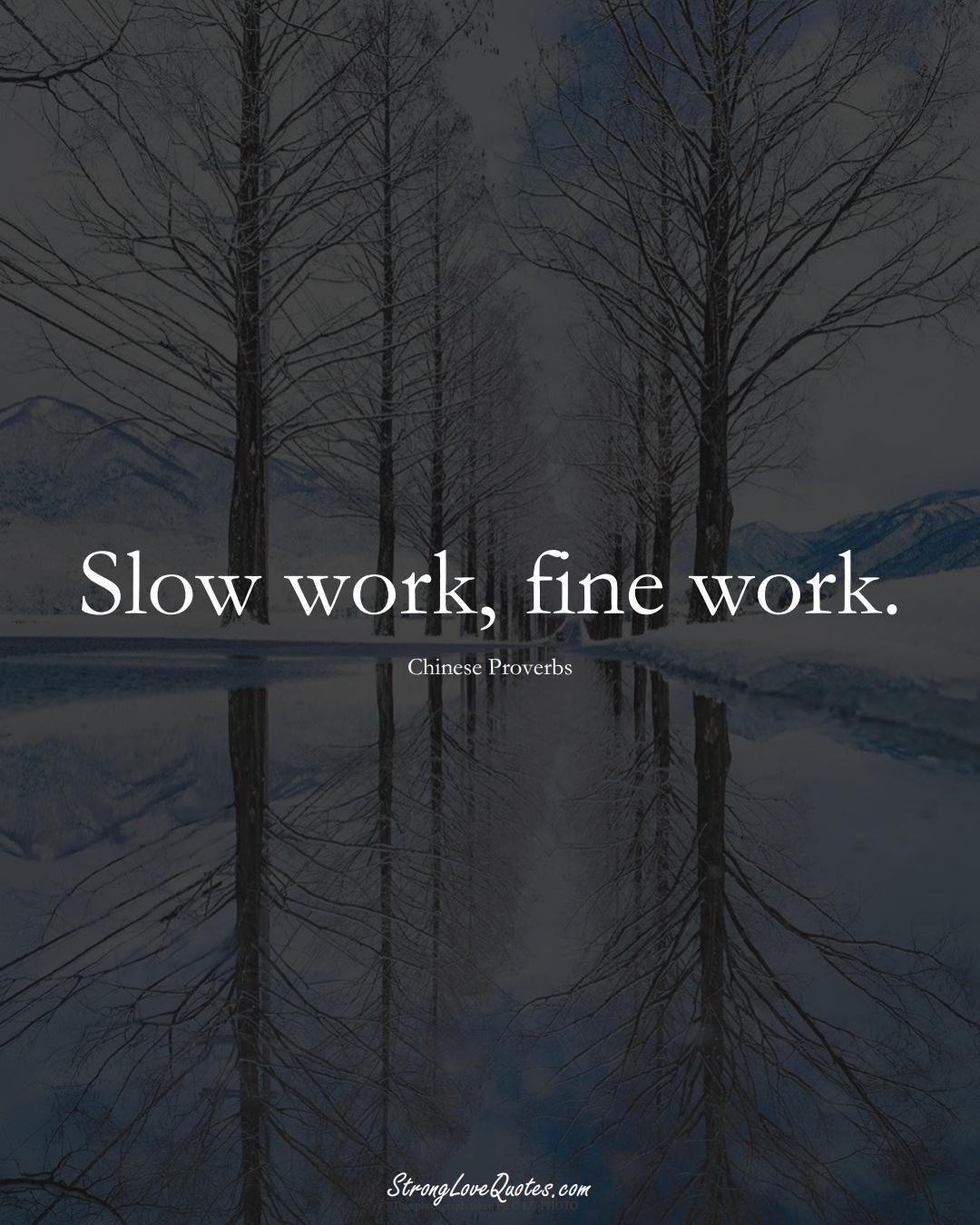 Slow work, fine work. (Chinese Sayings);  #AsianSayings