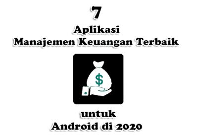 7 Aplikasi Manajemen Keuangan Terbaik untuk Android di 2020