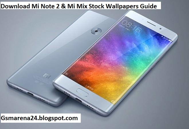 Xiaomi Mix Wallpaper: Download Mi Note 2 & Mi Mix Stock Wallpapers Guide