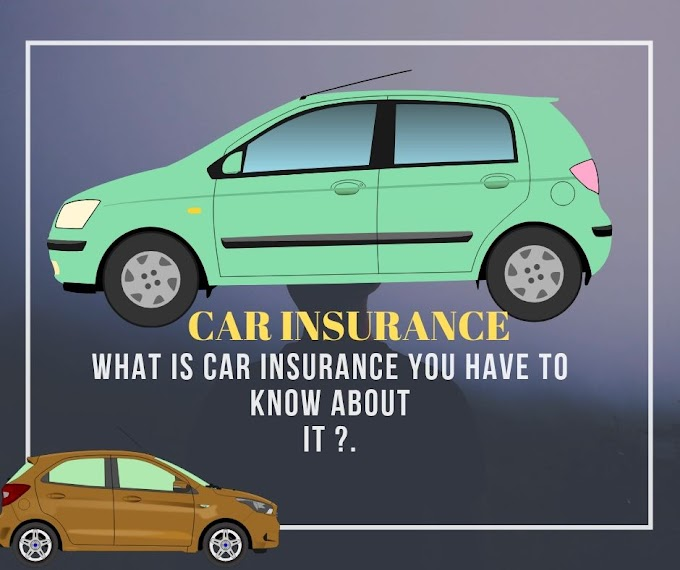 What is car insurance you have to know about it ?