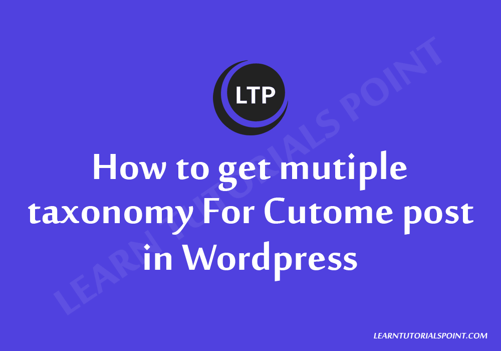 How to get mutiple taxonomy for Cutome post in WordPress