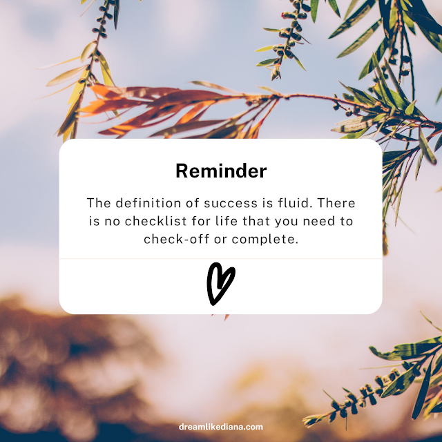 9. The definition of success is fluid. There is no checklist for life that you need to check-off or complete.