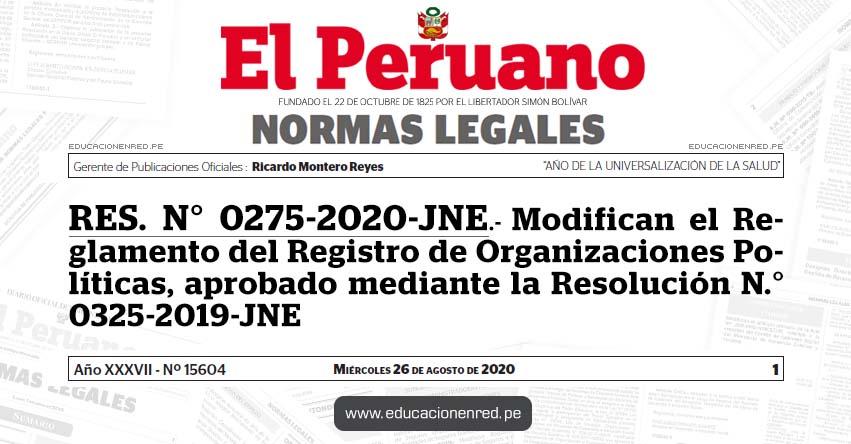 RES. N° 0275-2020-JNE.- Modifican el Reglamento del Registro de Organizaciones Políticas, aprobado mediante la Resolución N.° 0325-2019-JNE
