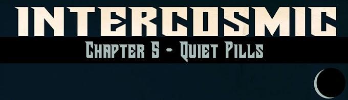 Intercosmic - Chapter 5 - Quiet Pills