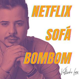 Valtinho Lins - Netflix, sofá, bombom