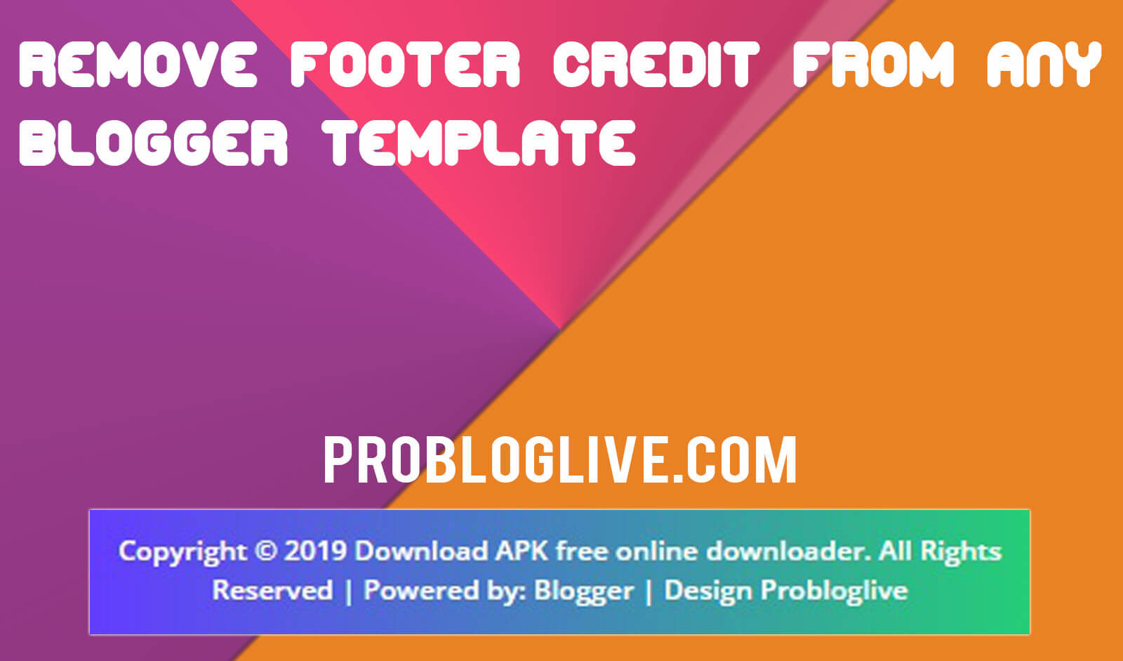 How to Remove Footer Credit from Blogger Template - Probloglive