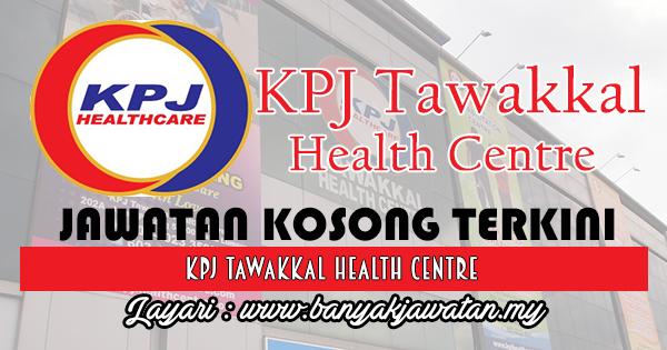 Jawatan Kosong 2017 di KPJ Tawakkal Health Centre www.banyakjawatan.my