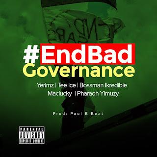 DOWNLOAD MP3: End Bad Governance - Yerimz, Tee Ice, Bossman Ikredible, Maclucky, Pharoah Yimuzy [Prod. By Paul B Beatz]