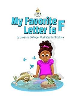 My favorite letter is F by Javenna Bellinger (Author) and S Klakina (Illustrator)