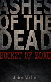 Ashes of the Dead - Bucket of Blood (Jake Miller)
