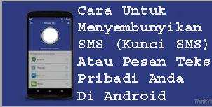 Cara Untuk Menyembunyikan SMS (Kunci SMS) Atau Pesan Teks Pribadi Anda Di Android 1