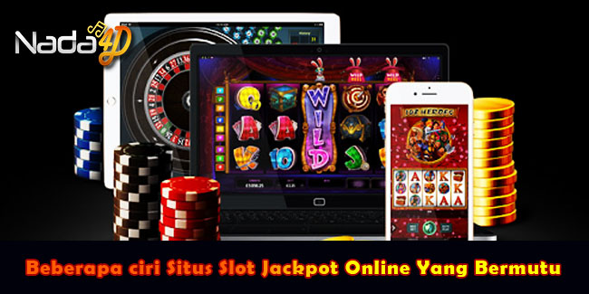 Beberapa ciri Situs Slot Jackpot Online Yang Bermutu