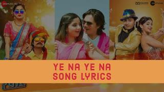 Ye Na Ye Na Song Lyrics | Rampaat
