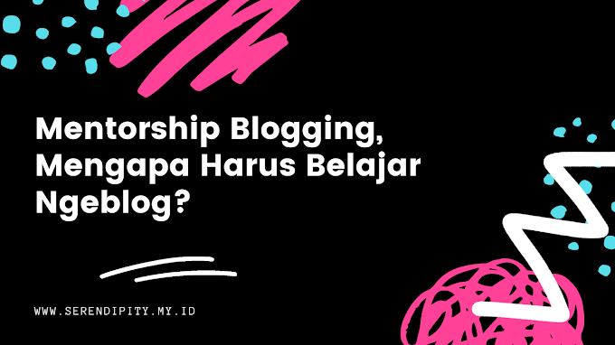 Mentorship Blogging, Mengapa Harus Belajar Ngeblog?