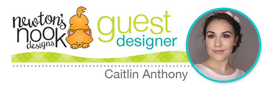 Guest Designer for February Newton's Nook Designs | Caitlin Anthony