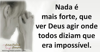 Nada é mais forte, que ver Deus agir onde todos diziam que era impossível.