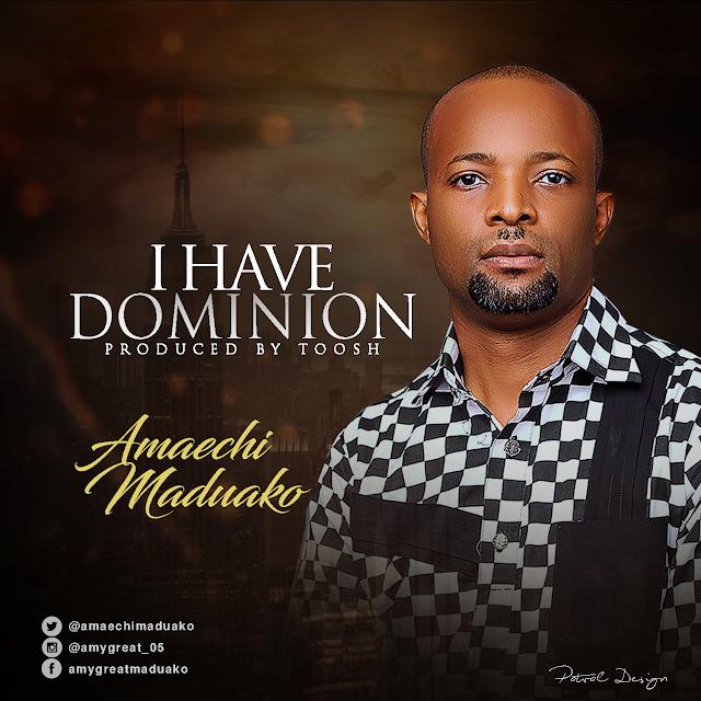 AUDIO: I Have Dominion - Amaechi Maduako