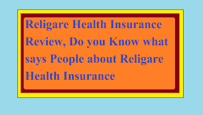 Religare Health Insurance Review, Do you Know what says People about Religare Health Insurance