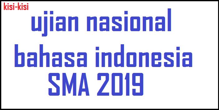 Kupas Tuntas Kisi-kisi Bahasa Indonesia SMA UN 2019