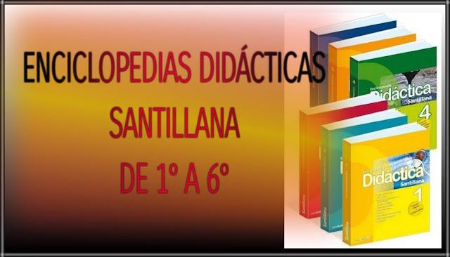 ENCICLOPEDIAS DIDÁCTICAS SANTILLANA-DE 1° A 6°