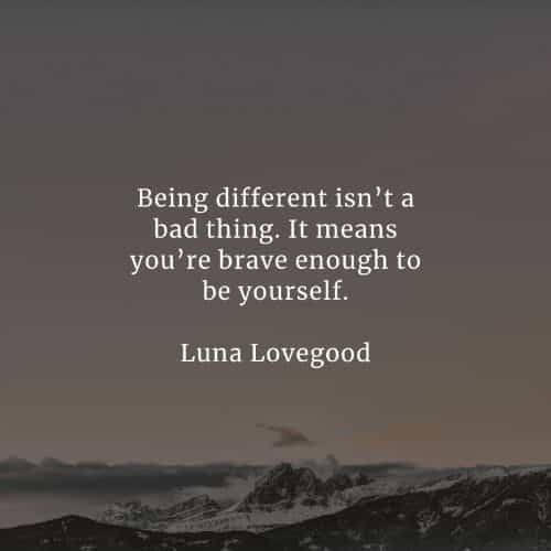 Being different quotes that'll help embrace your uniqueness