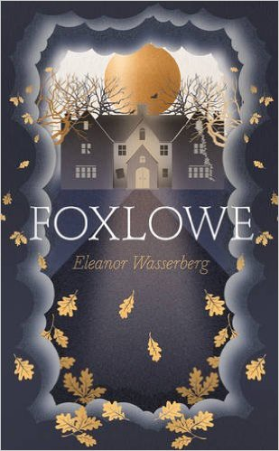 Foxlowe by Eleanor Wasserberg